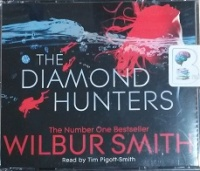 The Diamond Hunters written by Wilbur Smith performed by Tim Pigott-Smith on CD (Abridged)
