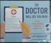 The Doctor will See You Now - Essays on the changing Practice of Medicine written by Cory Franklin MD performed by Jonathan Yen on CD (Unabridged)