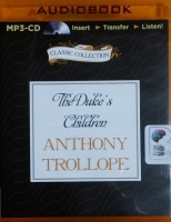 The Duke's Children written by Anthony Trollope performed by Timothy West on MP3 CD (Unabridged)
