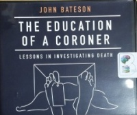 The Education of a Coroner - Lessons in Investigating Death written by John Bateson performed by Kirby Heyborne on CD (Unabridged)