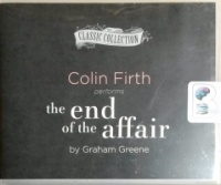 The End of the Affair written by Graham Greene performed by Colin Firth on CD (Unabridged)