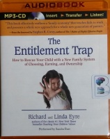 The Entitlement Trap - How to Rescue Your Child with a New Family System of Choosing, Earning and Ownership written by Richard and Linda Eyre performed by Sandra Burr on MP3 CD (Unabridged)