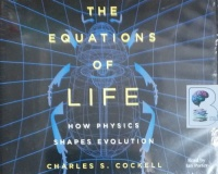 The Equations of Life - How Physics Shapes Evolution written by Charles S. Cockell performed by Ian Porter on CD (Unabridged)