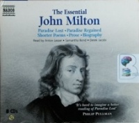 The Essential John Milton - Paradise Lost, Paradise Regained, Shorter Poems, Prose and Biography written by John Milton performed by Anton Lesser, Samantha Bond and Derek Jacobi on CD (Abridged)