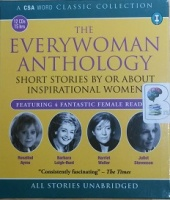 The Every Woman Anthology written by Various Famous Women Authors performed by Rosalind Ayres, Barbara Leigh-Hunt, Harriet Walter and Juliet Stevenson on CD (Unabridged)