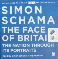 The Face of Britain - The Nation Through It's Portraits written by Simon Schama performed by Simon Schama and Roy McMillan on CD (Unabridged)