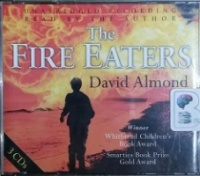 The Fire Eaters written by David Almond performed by David Almond on CD (Unabridged)