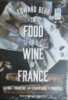 The Food and Wine of France - Eating and Drinking from Champagne to Provence written by Edward Behr performed by Graham Halstead on MP3 CD (Unabridged)