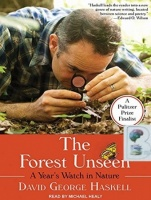 The Forest Unseen - A Year's Watch in Nature written by David George Haskell performed by Michael Healy on CD (Unabridged)