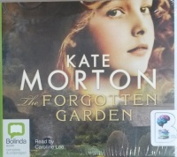 The Forgotten Garden written by Kate Morton performed by Caroline Lee on CD (Unabridged)