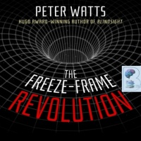 The Freeze-Frame Revolution written by Peter Watts performed by Emily Woo Zeller on CD (Unabridged)