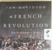 The French Revolution: From Enlightenment to Tyranny written by Ian Davidson performed by Clive Chafer on CD (Unabridged)