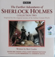 The Further Adventures of Sherlock Holmes - Collection Two written by Bert Coules performed by Clive Merrison on CD (Unabridged)
