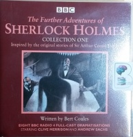 The Further Adventures of Sherlock Holmes Collection One written by Bert Coules performed by Clive Merrison and Andrew Sachs on CD (Unabridged)