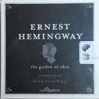 The Garden of Eden written by Ernest Hemingway performed by Patrick Wilson on CD (Unabridged)