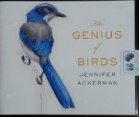 The Genius of Birds written by Jennifer Ackerman performed by Margaret Strom on CD (Unabridged)