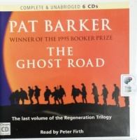 The Ghost Road - Volume 3 of The Regeneration Trilogy written by Pat Barker performed by Peter Firth on CD (Unabridged)