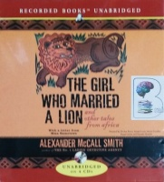 The Girl Who Married A Lion and Other Tales from Africa written by Alexander McCall Smith performed by Davina Porter, Lisette Lecat, Steven Crossley and Danai Gurira on CD (Unabridged)