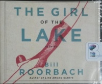 The Girl of the Lake - Stories written by Bill Roorbach performed by Will Damron on CD (Unabridged)