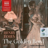 The Golden Bowl written by Henry James performed by Juliet Stevenson on CD (Unabridged)