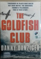 The Goldfish Club written by Danny Danziger performed by Sean Barrett, David Thorpe, Annie Aldington and Jeff Harding on MP3 CD (Unabridged)