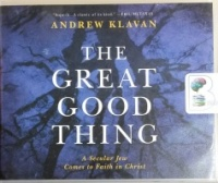 The Great Good Thing written by Andrew Klavan performed by Andrew Klavan on CD (Unabridged)