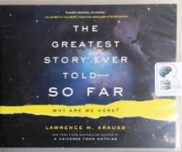 The Greatest Story Ever Told - So Far - Why Are We Here? written by Lawrence M. Krauss performed by Lawrence Krauss on CD (Unabridged)