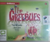 The Greeblies - Five Tall Stories about Gross Little Bugs written by Robert Greenberg performed by Stig Wemyss on CD (Unabridged)