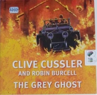 The Grey Ghost written by Clive Cussler and Robin Burcell performed by Jeff Harding on CD (Unabridged)