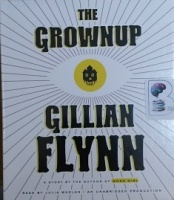 The Grownup written by Gillian Flynn performed by Julia Whelan on CD (Unabridged)