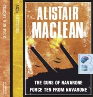 The Guns of Navarone and Force 10 From Navarone written by Alistair Maclean performed by Bob Peck on Audio CD (Abridged)