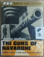 The Guns of Navarone written by Alistair Maclean performed by BBC Radio 2 Full-Cast Drama Team, Toby Stephens and Michael Williams on Cassette (Abridged)