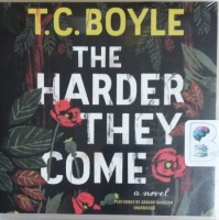 The Harder They Come written by T.C. Boyle performed by Graham Hamilton on CD (Unabridged)