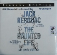 The Haunted Life and Other Writings written by Jack Kaerouac performed by Liev Schreiber and Luke Daniels on Audio CD (Unabridged)