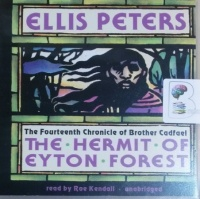 The Hermit of Eyton Forest written by Ellis Peters performed by Roe Kendall on CD (Unabridged)