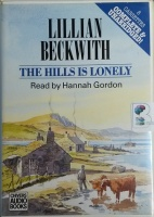 The Hills Is Lonely written by Lillian Beckwith performed by Hannah Gordon on Cassette (Unabridged)