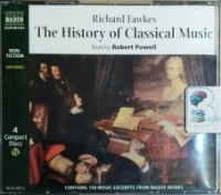 The History of Classical Music written by Richard Fawkes performed by Robert Powell on CD (Abridged)