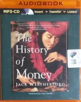 The History of Money written by Jack Weatherford performed by Victor Bevine and  on MP3 CD (Unabridged)