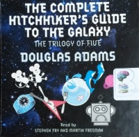 The Complete Hitchhiker's Guide to the Galaxy - The Trilogy of Five written by Douglas Adams performed by Stephen Fry and Martin Freeman on CD (Unabridged)