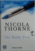 The Holly Tree written by Nicola Thorne performed by Liz Holliss on Cassette (Unabridged)