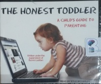 The Honest Toddler - A Child's Guide to Parenting written by Bunmi Laditan performed by Kyle McCarley on CD (Unabridged)