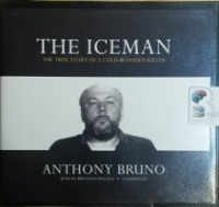The Iceman - The True Story of a Cold-Blooded Killer written by Anthony Bruno performed by Bronson Pinchot on CD (Unabridged)