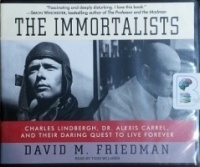 The Immortalists - Charles Lindbergh and Dr. Alexis Carrel and their quest to Live Forever written by David M. Friedman performed by Todd McLaren on CD (Unabridged)