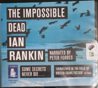 The Impossible Dead written by Ian Rankin performed by Peter Forbes on Audio CD (Unabridged)