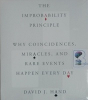 The Improbability Principle - Why Coincidences, Miracles and Rare Events Happen Every Day written by David J. Hand performed by Paul Hodgson on CD (Unabridged)
