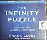 The Infinity Puzzle - Quantum Field Theory and the Hunt for an Orderly Universe written by Frank Close performed by Jonathan Cowley on CD (Unabridged)