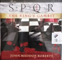 The King's Gambit - SPQR Book 1 written by John Maddox Roberts performed by Simon Vance on CD (Unabridged)
