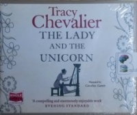 The Lady and the Unicorn written by Tracy Chevalier performed by Cornelius Garrett on CD (Unabridged)