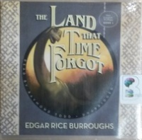 The Land That Time Forgot written by Edgar Rice Burroughs performed by Raymond Todd on CD (Unabridged)