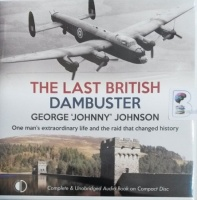 The Last British Dambuster written by George 'Johnny' Johnson performed by Michael Tudor Barnes on Audio CD (Unabridged)